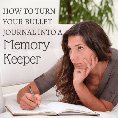 How To Turn Your Bullet Journal Into A Memory Keeper