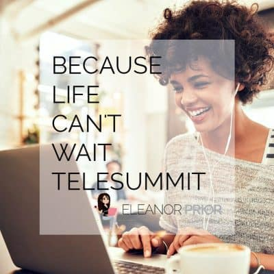 Because Life Can't Wait Telesummit