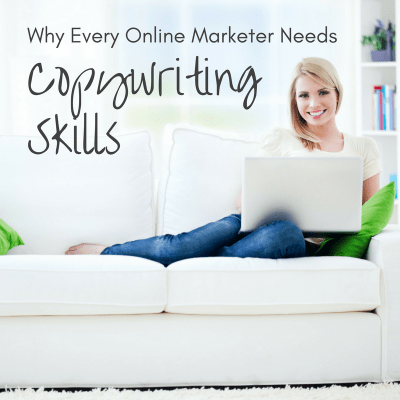 Why Every Online Marketer Needs Copywriting Skills