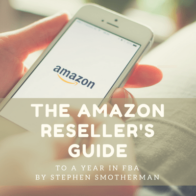 The Amazon Resellers Guide To A Year in FBA by Stephen Smotherman