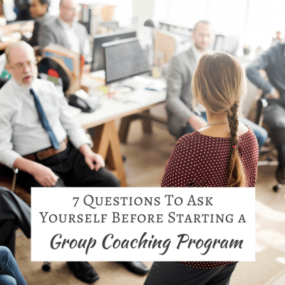 7 Questions To Ask Yourself Before Starting a Group Coaching Program