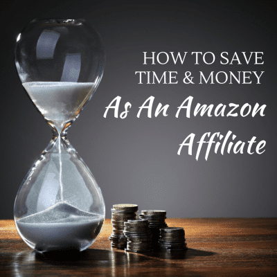 How to save time and money as an Amazon Affiliate