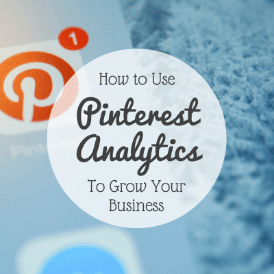 How to Use Pinterest Analytics to Grow Your Business