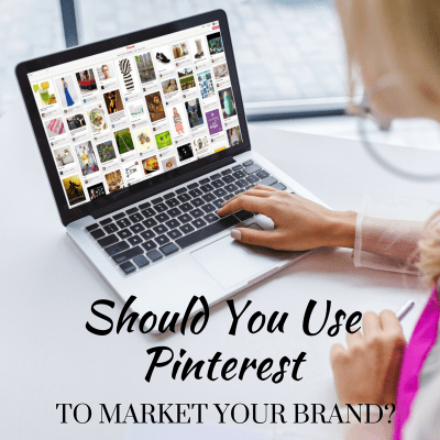 Should You Use Pinterest to Market Your Brand?