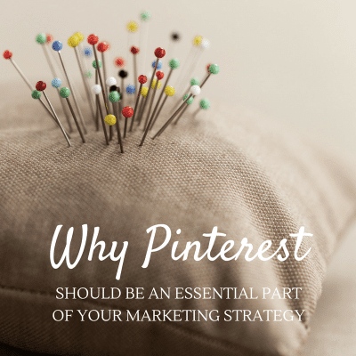 Why Pinterest Should Be An Essential Part of Your Marketing Strategy