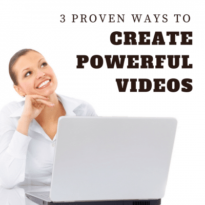 3 Proven Ways to Create Powerful Videos