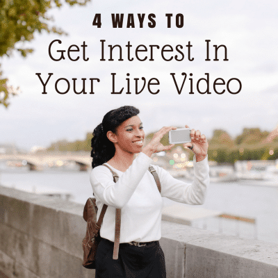 4 Ways to Get Interest In Your Live Video