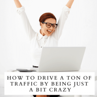How to Drive a Ton of Traffic by Being Just a Bit Crazy