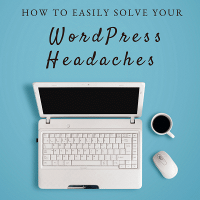 How to Easily Solve Your WordPress Headaches