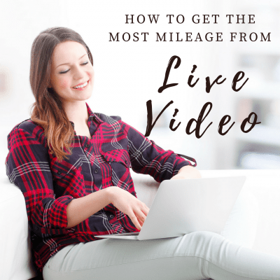 How To Get the Most Mileage From Live Video