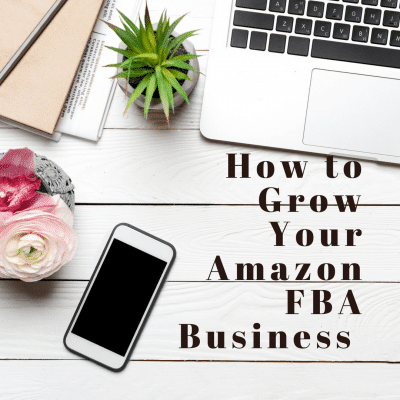 How to Grow Your Amazon FBA Business