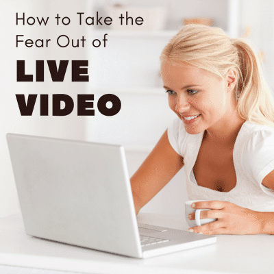 How to Take the Fear Out of Live Video