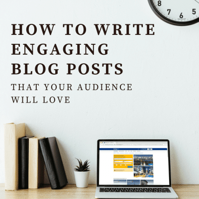 How to Write Engaging Blog Posts That Your Audience Will Love