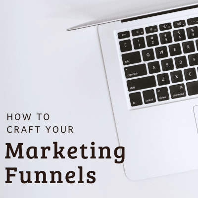 How to Craft Your Marketing Funnels