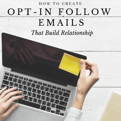How to Create Opt-In Follow Emails That Build Relationship