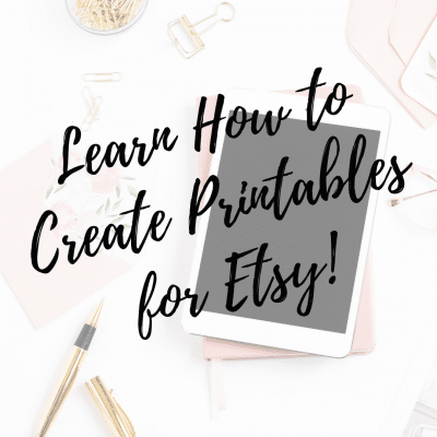 Learn How to Create Printables for Etsy!